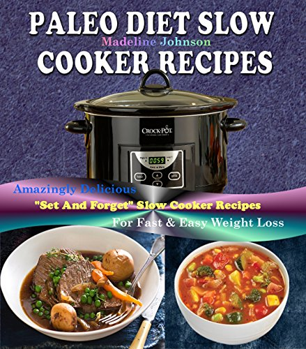 "Paleo Slow Cooker Recipes: Over 200 Amazingly Healthy Delicious""Set-and-Forget"" Paleo Slow cooker Recipes, For Fast and Easy Weight Loss by Madeline Johnson"
