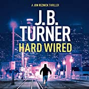 Hard Wired: A Jon Reznick Thriller, Book 3 | J. B. Turner