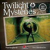 Phantom (Twilight Mysteries - Die neuen Folgen 3) | Paul Burghardt, Tom Steinbrecher, Erik Albrodt