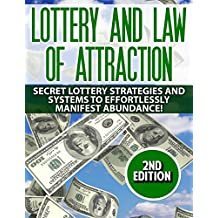 Lottery: Law Of Attraction: Secret Lottery Strategies and Systems to Effortlessly Manifest: Abundance! (get rich quick, metaphysics, lottery systems, lotto, manifesting, millionare mind)