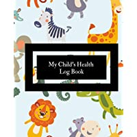 My Child's Health Log Book: Children's Healthcare Information Book -Personal Health Records- Medical Organizer Journal -Baby Health Log Note- Medical ... - Vaccine Schedule & Immunization Tracker