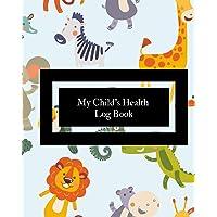 My Child's Health Log Book: Children's Healthcare Information Book  Personal Health...