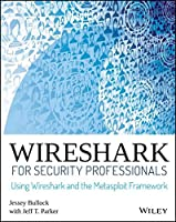 Wireshark for Security Professionals: Using Wireshark and the Metasploit Framework Front Cover