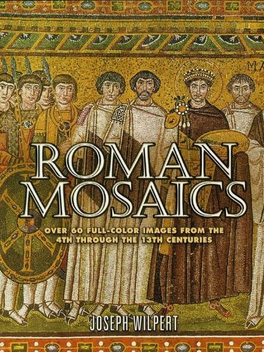 (Roman Mosaics: Over 60 Full-Color Images from the 4th Through the 13th Centuries (Dover Fine Art, History of Art))