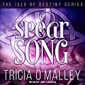 Spear Song: Isle of Destiny, Book 3 Audiobook by Tricia O'Malley Narrated by Amy Landon