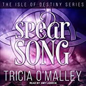 Spear Song: Isle of Destiny, Book 3 | Tricia O'Malley