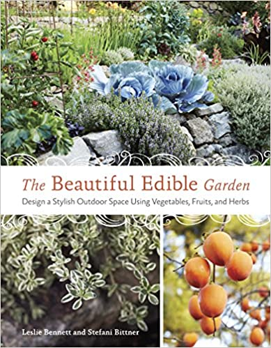 The Beautiful Edible Garden: Design A Stylish Outdoor Space Using ...