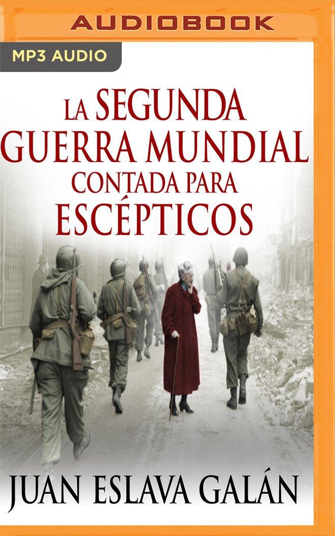 La Segunda Guerra Mundial Contada Para Escépticos: Amazon.es ...