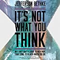 It's Not What You Think: Why Christianity Is So Much More Than Going to Heaven When You Die Audiobook by Jefferson Bethke Narrated by Jefferson Bethke