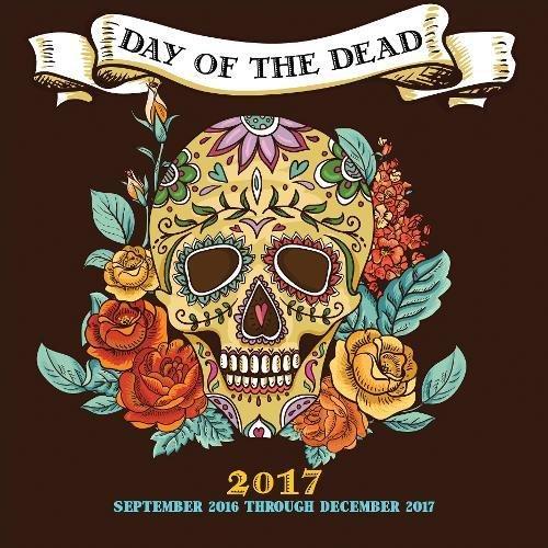 Day of the Dead 2017: 16-Month Calendar September 2016 through December 2017