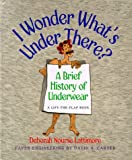 I Wonder What's Under There?: A Brief History of Underwear (A Lift-the-Flap Book)