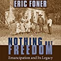 Nothing but Freedom: Emancipation and Its Legacy Audiobook by Eric Foner Narrated by Daniel Lenard