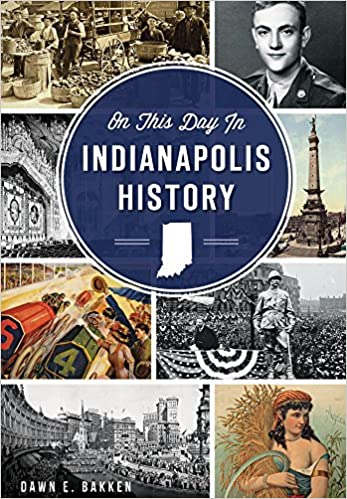 On This Day in Indianapolis History by Dawn E. Bakken (2016-01-18)