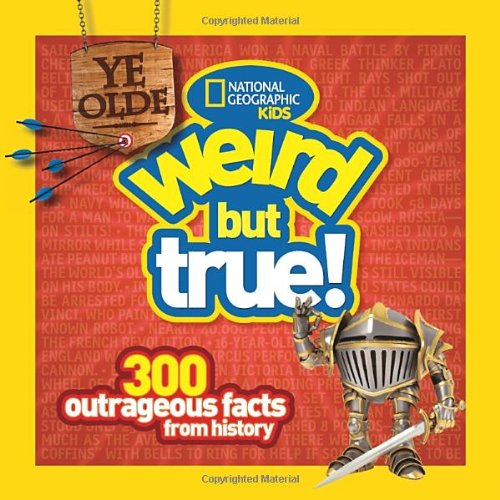Ye Olde Weird but True: 300 Outrageous Facts from History