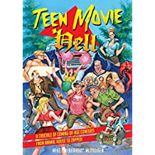 Teen Movie Hell: A Crucible of Coming-Of-Age Comedies from Animal House to Zapped!