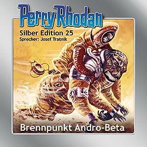 Brennpunkt Andro-Beta (Perry Rhodan Silber Edition 25) Hörbuch