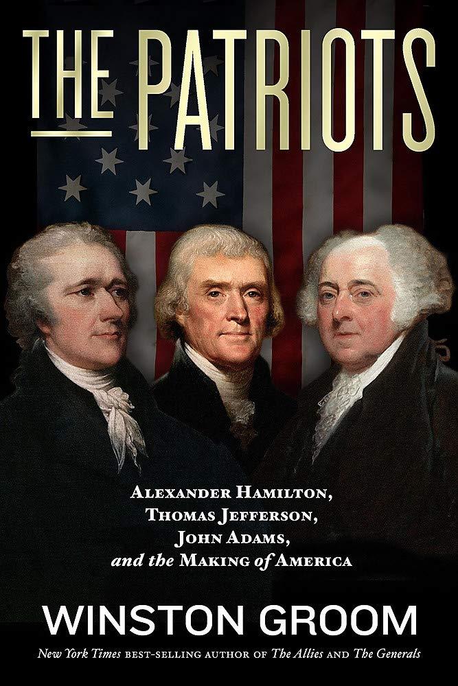 The Patriots: Alexander Hamilton, Thomas Jefferson, John ...
