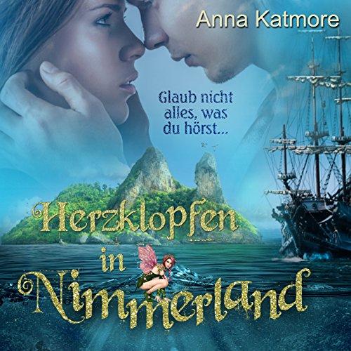 Herzklopfen in Nimmerland (Eine zauberhafte Reise 1) - Anna Katmore - Unabridged