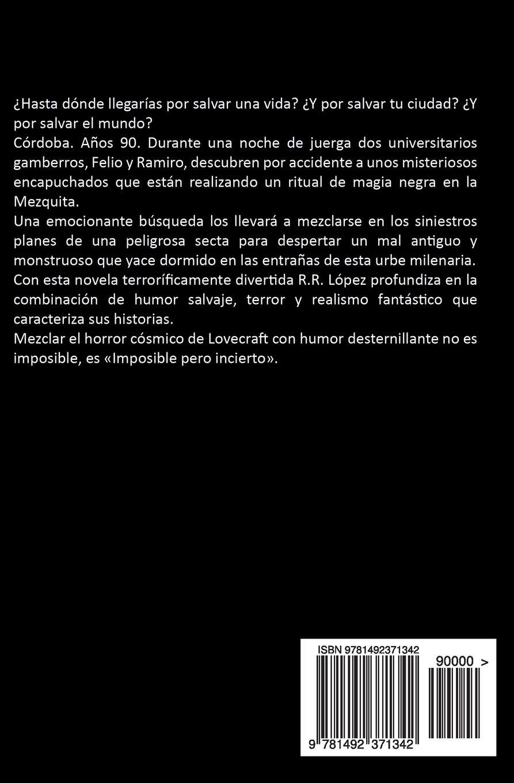 Imposible pero incierto: una novela de horror có[s]mico (Historias que no contaría a mi madre) (Spanish Edition): R R López: 9781492371342: Amazon.com: ...