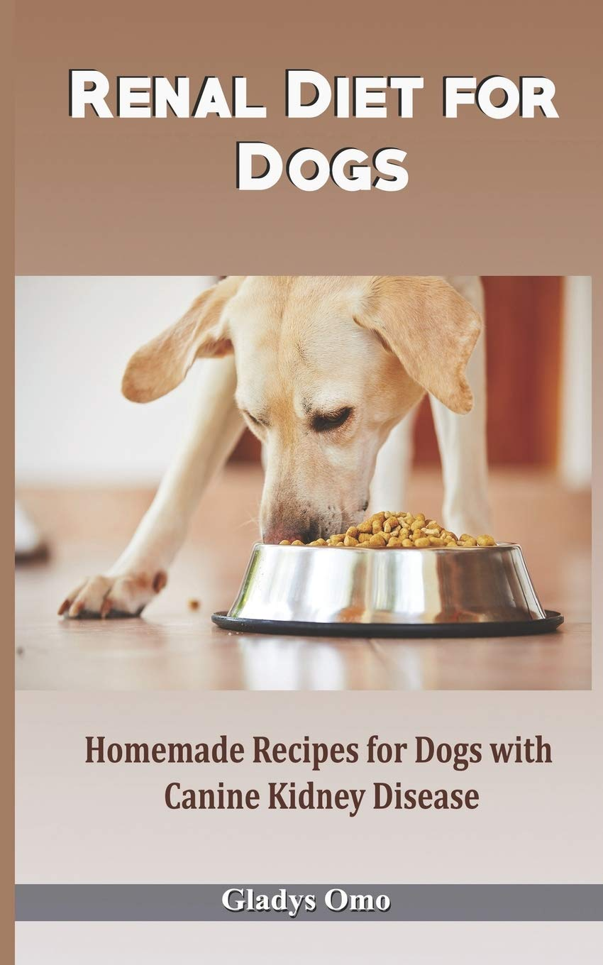 Amazon Com Renal Diet For Dogs Homemade Recipes For Dogs With Canine Kidney Disease 9798688250947 Omo Gladys Books