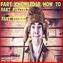 Fart Knowledge: How to Fart Politely & Fart Stories Audiobook by Jeffrey Dale Jeschke Narrated by Chris Martinez