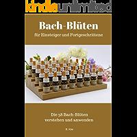 Bach-Blüten für Einsteiger und Fortgeschrittene: Die 38 Bachblüten verstehen und anwenden (German Edition)