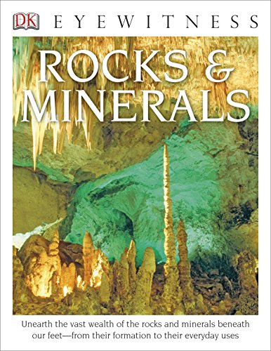 DK Eyewitness Books: Rocks and Minerals: Unearth the Vast Wealth of the Rocks and Minerals Beneath Our Feet from Their Formation to Their Everyday Uses