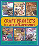 img - for The Encyclopedia of Craft Projects in an afternoon : Easy, Step-by-Step Crafts with Basic How-To Instructions-All Illustrated with Over 500 Photos! book / textbook / text book