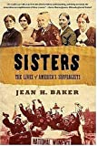 Sisters: The Lives of America's Suffragists by Jean H. Baker front cover