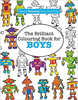Amazon.com: The Brilliant Colouring Book for BOYS (A Really RELAXING ...
