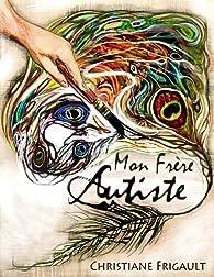 Mon frère autiste par Christiane Frigault