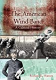 The American Wind Band: A Cultural History