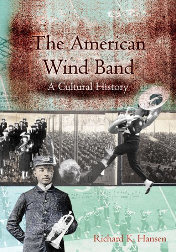 The American Wind Band: A Cultural History (American Dance Bands)