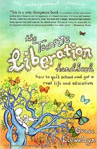 5 Steps For Liberating Public Education >> Amazon Com The Teenage Liberation Handbook How To Quit School And