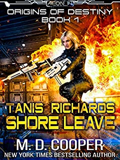 Tanis Richards: Shore Leave - A Hard, Military, Science Fiction Adventure (Aeon 14: Origins of Destiny Book 1)