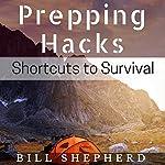 Prepping Hacks: Shortcuts to Survival   Bill Shepherd