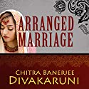 Arranged Marriage: Stories Audiobook by Chitra Banerjee Divakaruni Narrated by Judith West