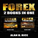 Forex: 2 Books in One: Forex for Beginners, Forex Trading Audiobook by Alan D. Rice Narrated by Nathan W Wood