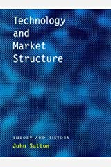 Technology and Market Structure: Theory and History by John Sutton (1998-10-23) Hardcover