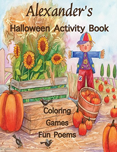 Alexander's Halloween Activity Book: (Personalized Book for Children), Halloween Coloring Book, Games: mazes, crossword puzzle, connect the dots, ... gel pens, colored pencils, or crayons
