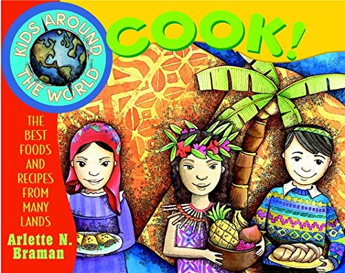 Kids Around the World Cook!: The Best Foods and Recipes from Many Lands (Best Food Around The World)