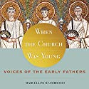 When the Church Was Young: Voices of the Early Fathers Audiobook by Marcellino D'Ambrosio Narrated by Marcellino D'Ambrosio