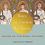 When the Church Was Young: Voices of the Early Fathers | Marcellino D'Ambrosio