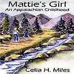 Mattie's Girl: An Appalachian Childhood   Celia H. Miles
