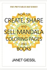 How to Create, Share and Sell Mandala Coloring Pages and Books (The Printables Biz Series) Paperback