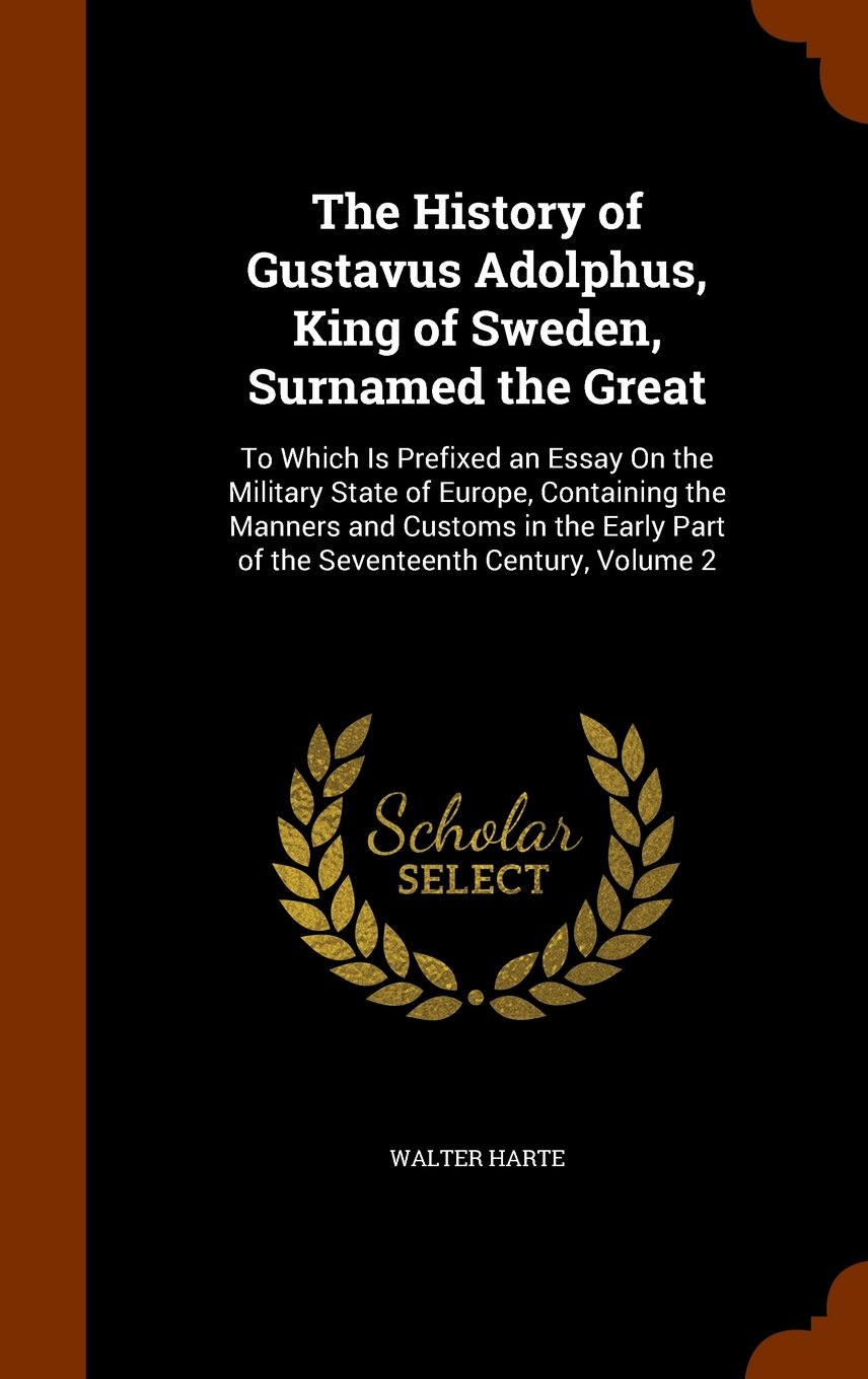 Download The History of Gustavus Adolphus, King of Sweden, Surnamed the Great: To Which Is Prefixed an Essay On the Military State of Europe, Containing the Part of the Seventeenth Century, Volume 2 pdf