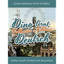 Learn German with Stories: Dino lernt Deutsch Collector's Edition - Simple Short Stories for Beginners (5-8) (German Edition)
