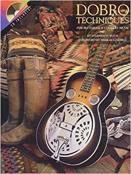 Dobro Techniques For Bluegrass And Country Music Stephen Toth 9781458423405 Com Books