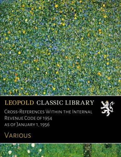 Read Online Cross-References Within the Internal Revenue Code of 1954 as of January 1, 1956 ebook
