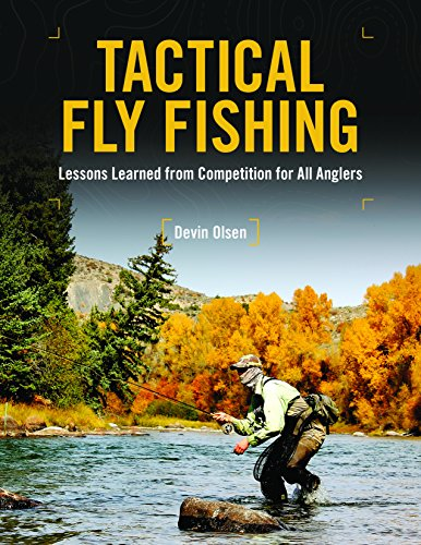 Tactical Fly Fishing: Lessons Learned...